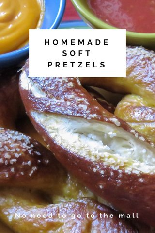 HOMEMADESOFT PRETZELS No need to go to the mall