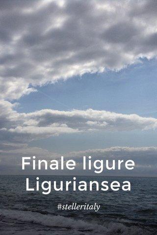 Finale ligure Liguriansea #stelleritaly