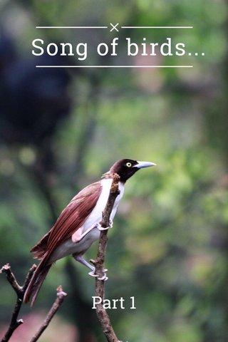 Song of birds... Part 1
