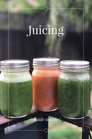 Juicing | made simple |