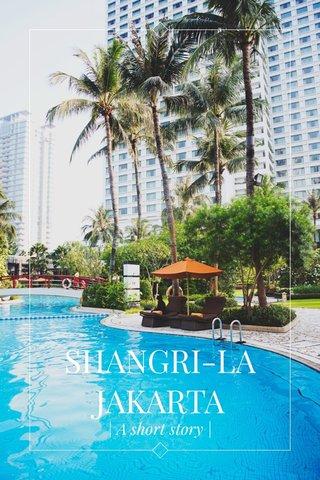 SHANGRI-LA JAKARTA | A short story |