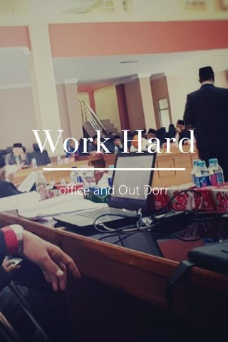 Work Hard office and Out Dorr
