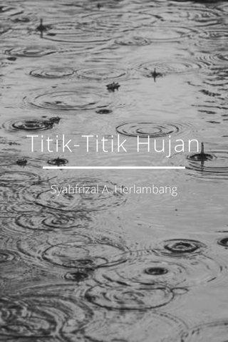 Titik-Titik Hujan Syahfrizal A. Herlambang