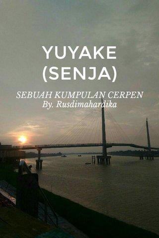 YUYAKE (SENJA) SEBUAH KUMPULAN CERPEN By. Rusdimahardika