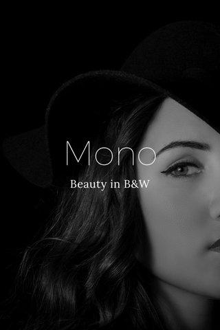 Mono Beauty in B&W