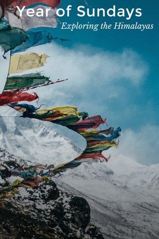 Year of Sundays Exploring the Himalayas