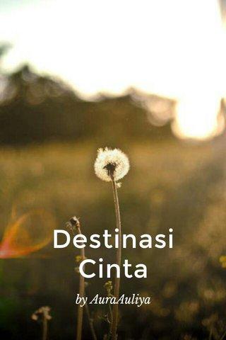Destinasi Cinta by AuraAuliya