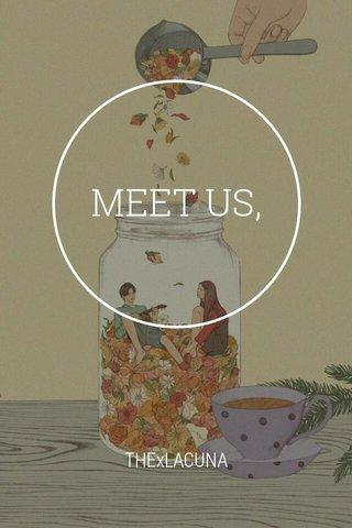 MEET US, THExLACUNA