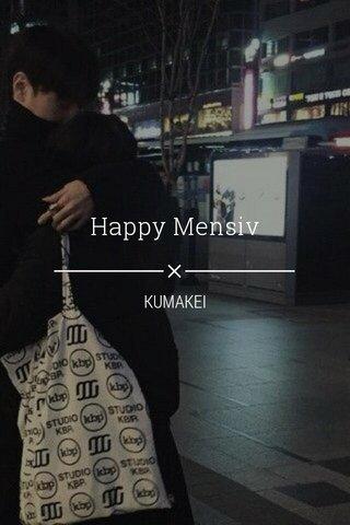 Happy Mensiv KUMAKEI