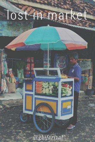 lost in market @ghifarizal