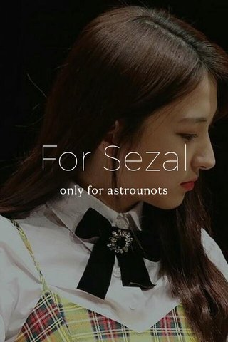 For Sezal only for astrounots