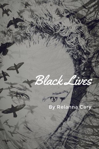 Black Lives By Relanna Cary©️
