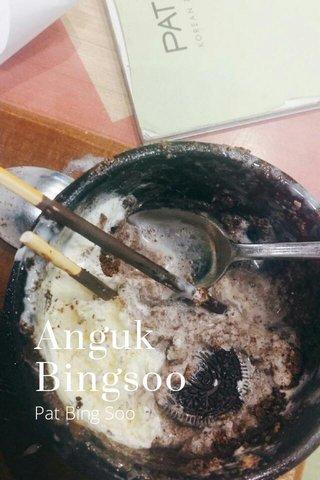 Anguk Bingsoo Pat Bing Soo