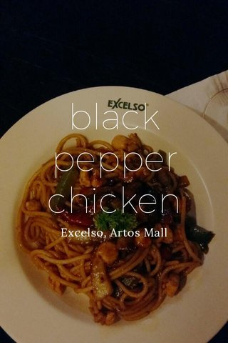 black pepper chicken Excelso, Artos Mall