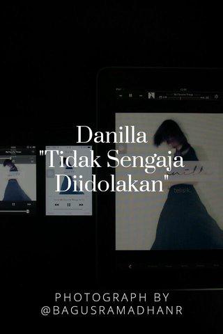 """Danilla """"Tidak Sengaja Diidolakan"""" PHOTOGRAPH BY @BAGUSRAMADHANR"""