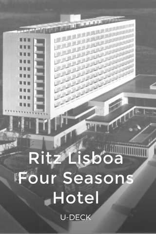 Ritz Lisboa Four Seasons Hotel U-DECK