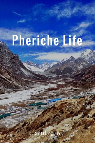 Pheriche Life Settling in