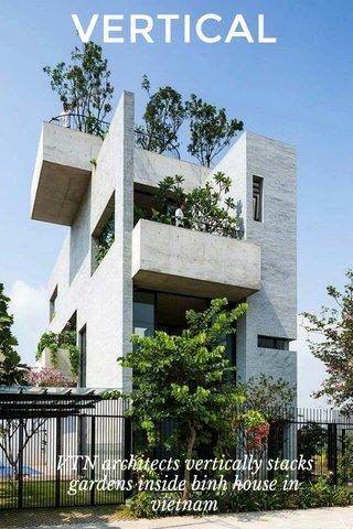 VERTICAL VTN architects vertically stacks gardens inside binh house in vietnam