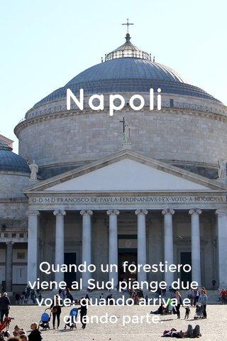 Napoli Quando un forestiero viene al Sud piange due volte: quando arriva e quando parte.