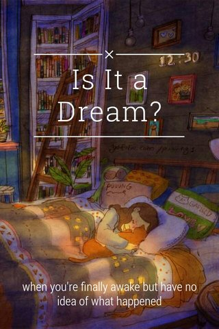 Is It a Dream? when you're finally awake but have no idea of what happened