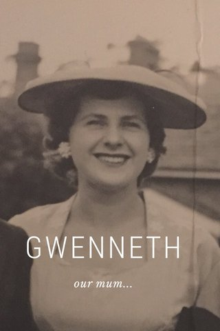 GWENNETH our mum...