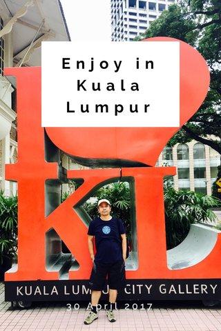 Enjoy in Kuala Lumpur 30 April 2017