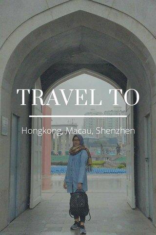 TRAVEL TO Hongkong, Macau, Shenzhen