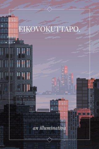EIKOVOKUTTAPO. an illumination