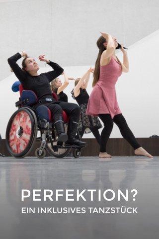 PERFEKTION? EIN INKLUSIVES TANZSTÜCK