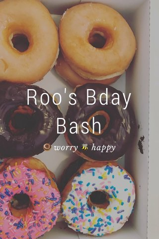 Roo's Bday Bash 🍩 worry 🐝 happy