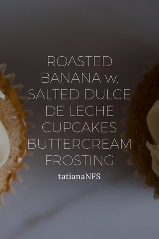 ROASTED BANANA w. SALTED DULCE DE LECHE CUPCAKES BUTTERCREAM FROSTING tatianaNFS