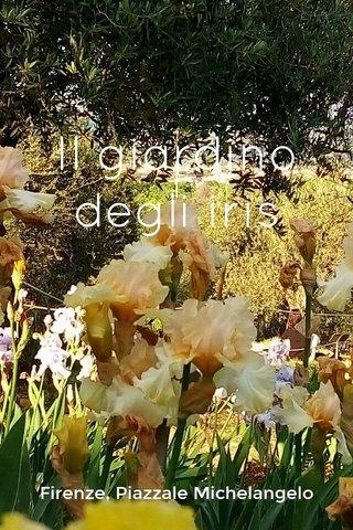Il giardino degli iris Firenze, Piazzale Michelangelo