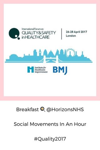 Breakfast 🍳 @HorizonsNHS Social Movements In An Hour #Quality2017