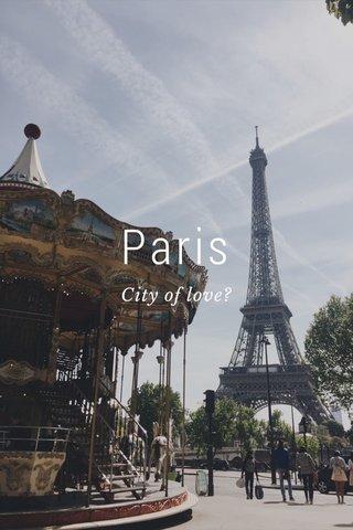 Paris City of love?