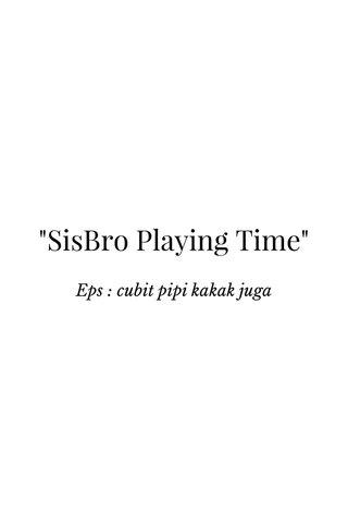 """""""SisBro Playing Time"""""""
