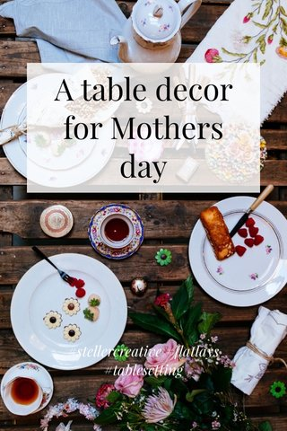 A table decor for Mothers day #stellercreative #flatlays #tablesetting