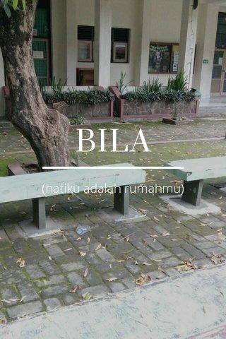 BILA (hatiku adalah rumahmu)
