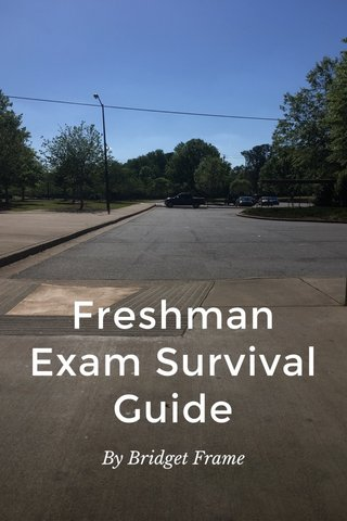 Freshman Exam Survival Guide By Bridget Frame