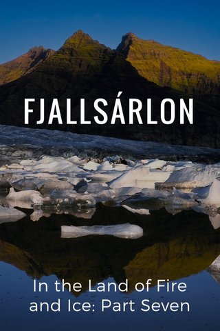 FJALLSÁRLON In the Land of Fire and Ice: Part Seven
