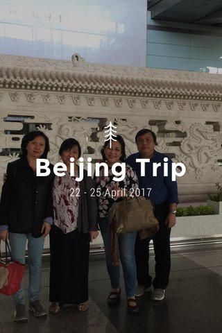 Beijing Trip 22 - 25 April 2017