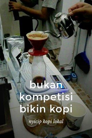 bukan kompetisi bikin kopi nyicip kopi lokal