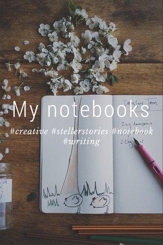 My notebooks #creative #stellerstories #notebook #writing
