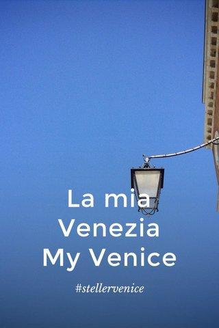La mia Venezia My Venice #stellervenice