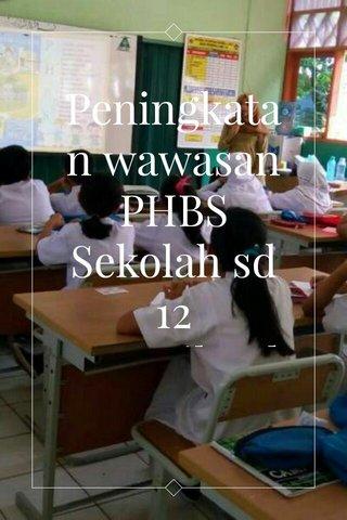 Peningkatan wawasan PHBS Sekolah sd 12 PL ,Cilandak