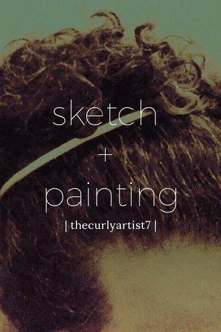 sketch + painting | thecurlyartist7 |