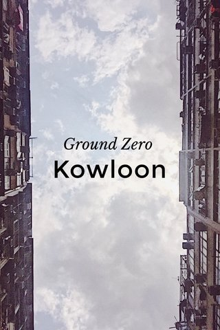 Kowloon Ground Zero