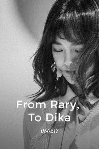 From Rary, To Dika 050217