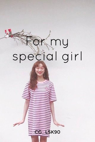 For my special girl CG_LSK90