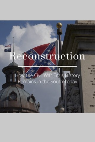 Reconstruction How the Civil War Era's History Remains in the South Today