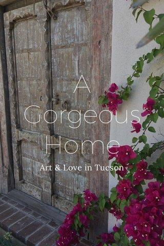 A Gorgeous Home Art & Love in Tucson